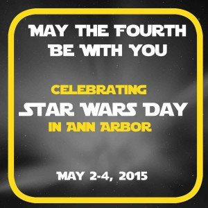 May the Fourth Be With You - Celebrating Star Wars Day in Ann Arbor