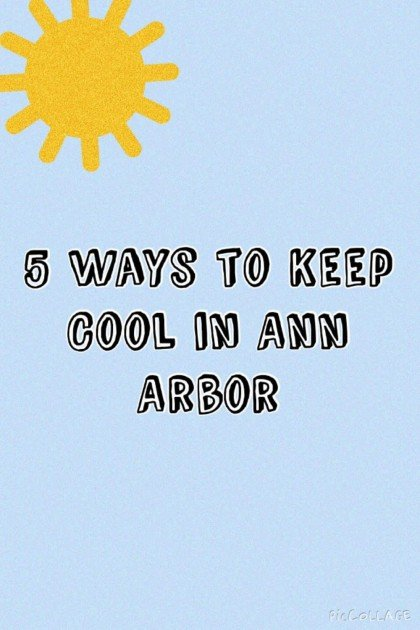 5 Ways to Keep Cool in Ann Arbor