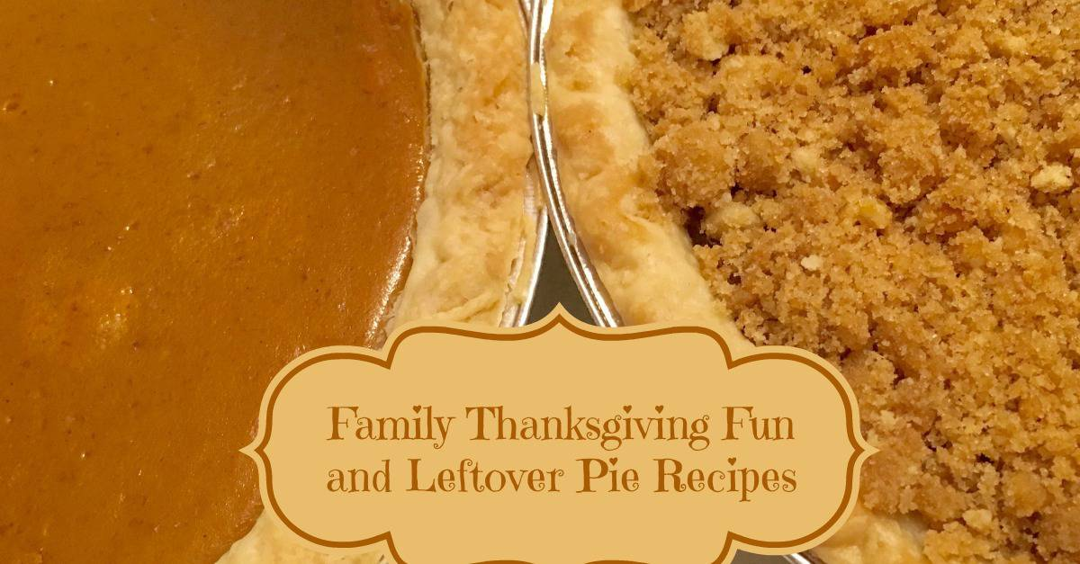 Family Thanksgiving Fun and Leftover Pie Recipes