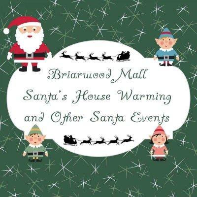 Briarwood Mall Santa House Warming & Other Santa Events