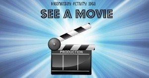 Wednesday Activity idea - See a Movie