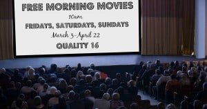 Free Morning Movies at Quality 16