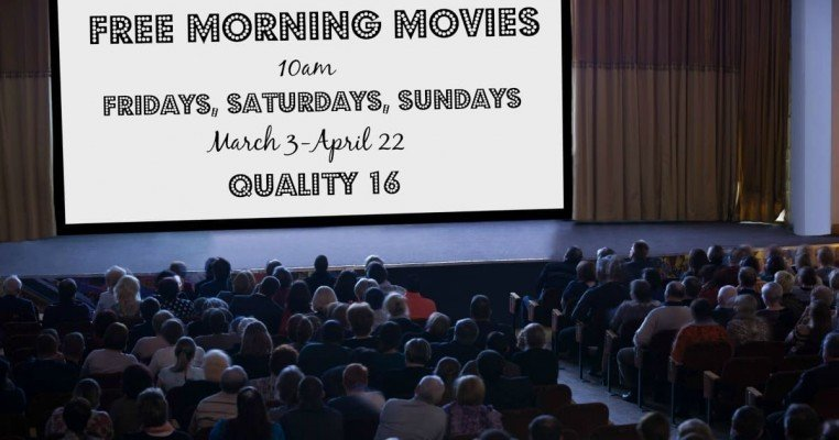 Quality 16 Free Morning Movies Spring 2018