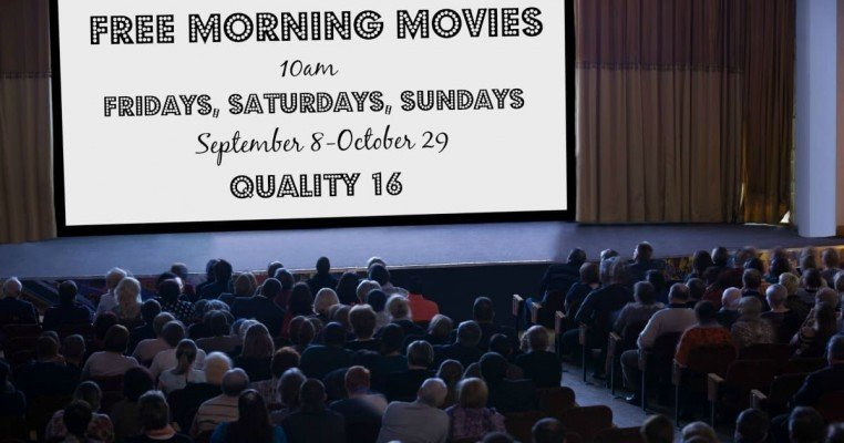 Free Morning Movies - 10a - Fridays, Saturdays, Sundays, September 8-October 29 - Quality 16