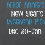 Arbor Annie's New Year's Weekend Picks - December 30-January 1