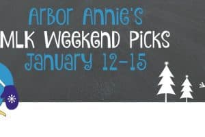 Arbor Annie's MLK Weekend Picks - January 12-15