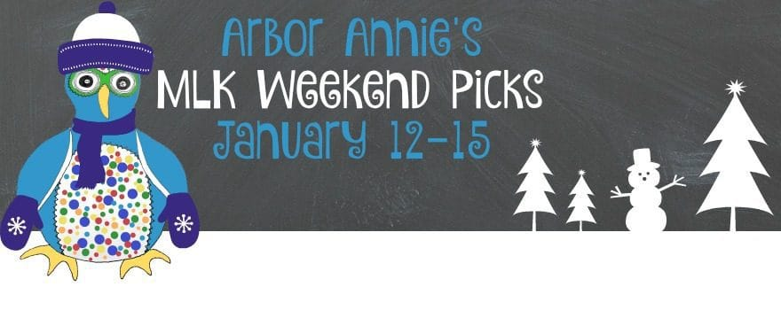 Arbor Annie's MLK Weekend Picks January 12-15