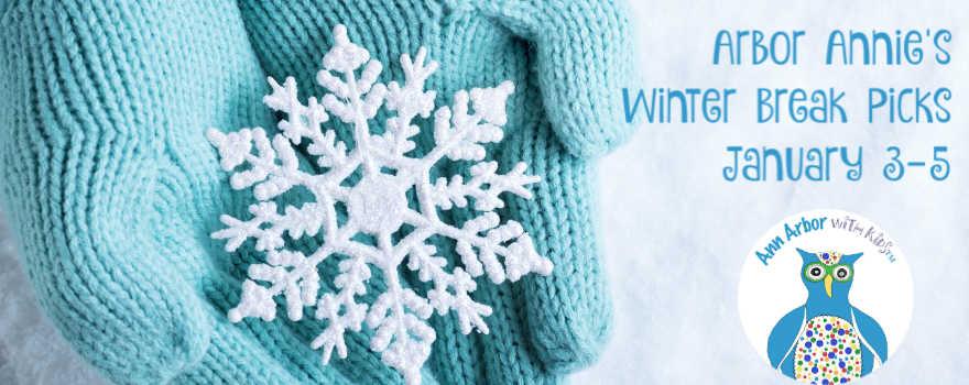 Arbor Annie's End of Winter Break Weekend Picks - January 3-5