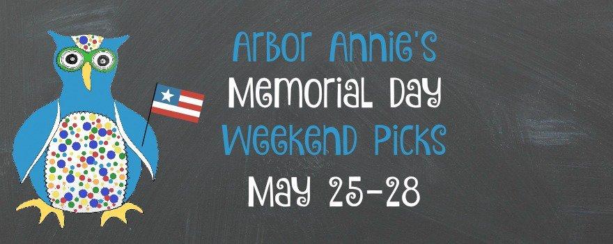 Ann Arbor Memorail Day Weekend Picks - May 25-28