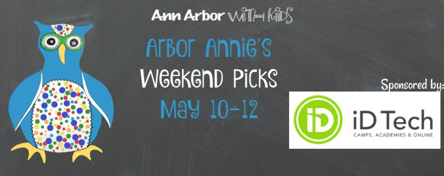 Arbor Annie's Mother's Day Weekend Picks - May 10-12