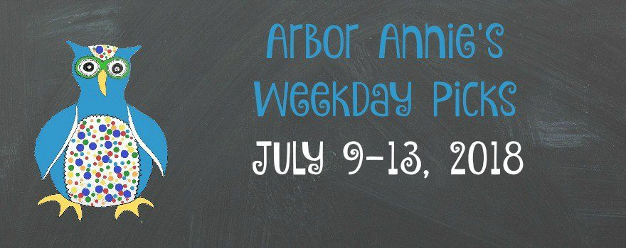 Arbor Annie's Weekday Picks - July 9-13, 2018