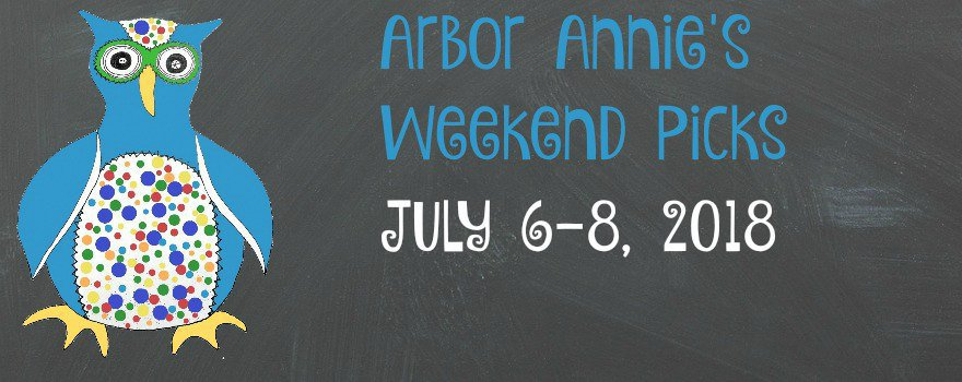 Arbor Annie's Weekend Picks - July 6-8