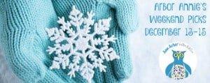 Arbor Annie's Weekend Picks - December 13- 15