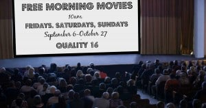 Quality 16 Free Morning Movies - Fall 2019