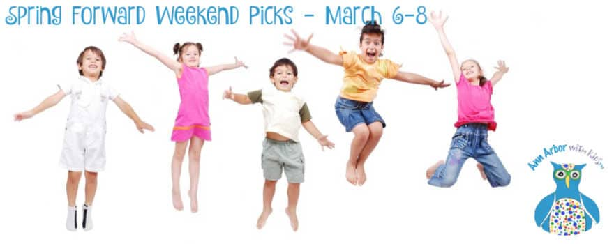 Ann Arbor Spring Forward Weekend Picks - March 6-8