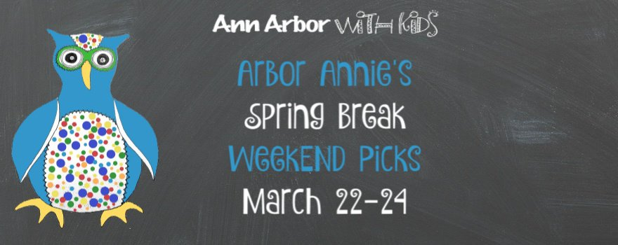 Arbor Annie's Spring Break Weekend Picks