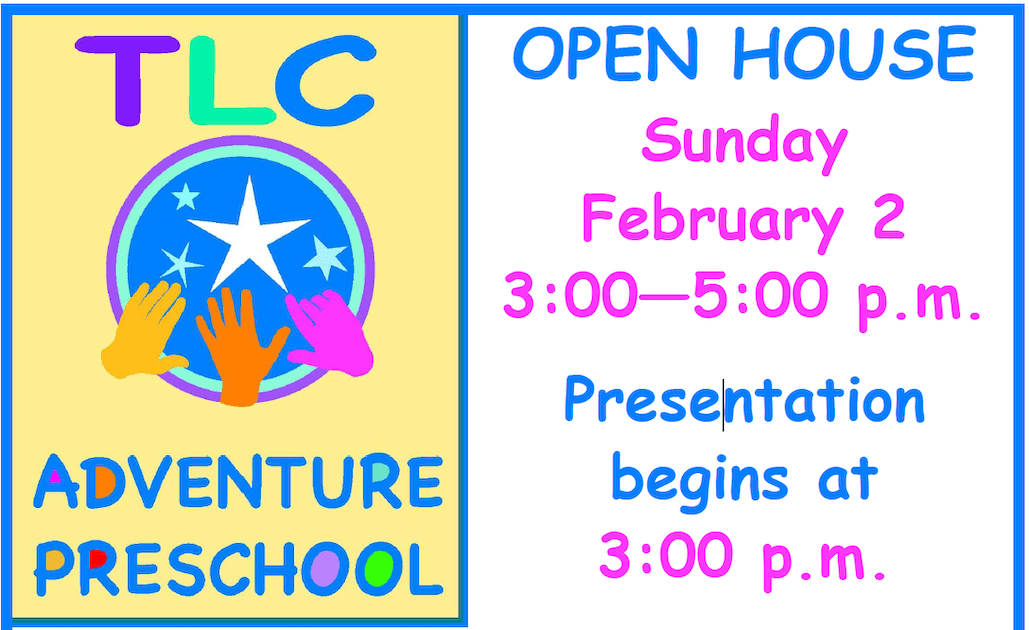 TLC Adventure Preschool Open House - Details in Event Listing - Sunday February 2, 3-5. Presentation starts at 3p.
