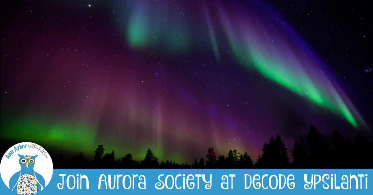 Join Aurora Society at Ypsilanti Decode