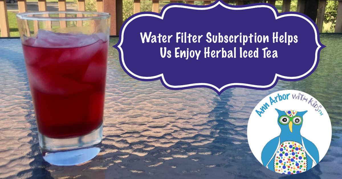 Water Filter Subscription Helps Us Enjoy Herbal Iced Tea